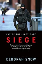 Siege: The powerful and uncompromising story of what happened inside the Lindt Cafe and why the police response went so tragically wrong