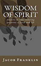 Wisdom of Spirit: Answers to some enduring questions of faith and life