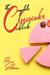 The Complete Cheesecake Cookbook: 766 Insanely Delicious Recipes to Bake at Home, with Love! (Baking Cookbook Book 7) Kindle Edition