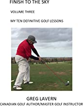 FINISH TO THE SKY Volume Three: MY TEN DEFINITIVE GOLF LESSONS