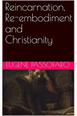 Reincarnation, Re-embodiment, and Christianity (The Philosophy of Christianity Book 2) Kindle Edition
