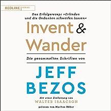 """Invent and Wander - Das Erfolgsrezept """"Erfinden und die Gedanken schweifen lassen"""": Die gesammelten Schriften von Jeff Bezos"""