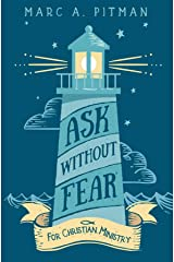 Ask Without Fear for Christian Ministry: Helping you connect donors with causes that have eternal impact Kindle Edition