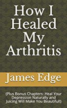 How I Healed My Arthritis