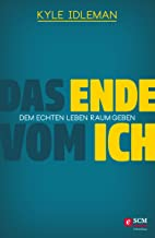 Das Ende vom Ich: Dem echten Leben Raum geben (German Edition)