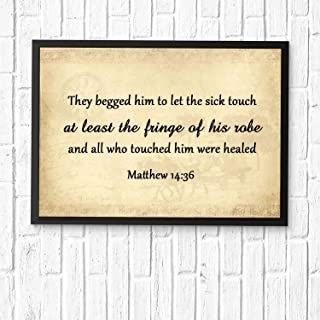 They begged him to let the sick touch at least the fringe of his robe, and all who touched him were healed Religious Home Decor Scripture Art Prints Inspirational Quote Art Paints Framed 12x10in