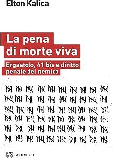La pena di morte viva: Ergastolo, 41 bis e diritto penale del nemico