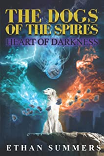 Heart of Darkness: A Post-Apocalyptic Fantasy Adventure (The Dogs of the Spires Book 6)