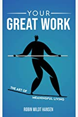 Your Great Work: The Art of Meaningful Living Kindle Edition