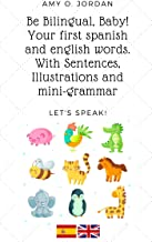 Be Bilingual, Baby! : Your first spanish and english words. With Sentences, Illustrations and mini-grammar (English Edition)