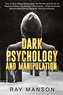 Dark Psychology And Manipulation: How to Stop Being Manipulated, the Secrets and the Art of Reading People. Psychology of ...