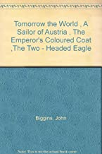 Tomorrow the World , A Sailor of Austria , The Emperor's Coloured Coat ,The Two - Headed Eagle