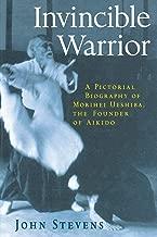 Invincible Warrior: A Pictorial Biography of Morihei Ueshiba, the Founder of Aikido