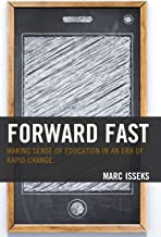 Forward Fast: Making Sense of Education in an Era of Rapid Change