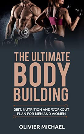 THE ULTIMATE BODYBUILDING: DIET, NUTRITION AND WORKOUT PLAN FOR MEN AND WOMEN (English Edition)