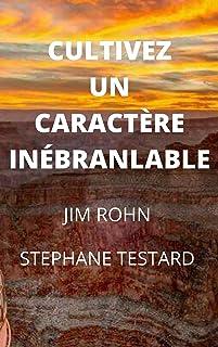 Cultivez un caractère inébranlable (French Edition)