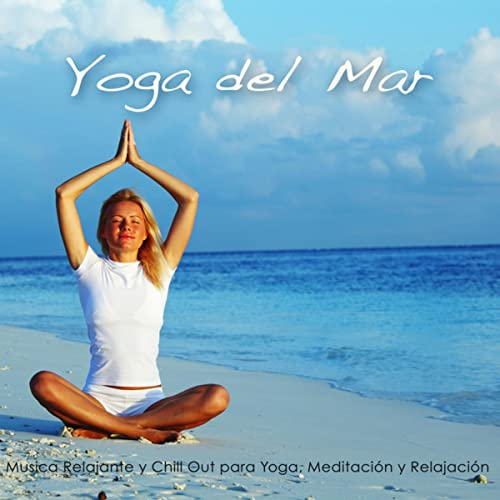 Yoga del Mar - Musica Relajante y Chill Out para Yoga ...