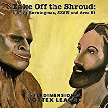Take Off The Shroud: Live At Burningman, Sxsw And Area 51