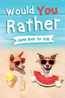 Would You Rather Book for Kids: Gamebook for Kids with 200+ Hilarious Silly Questions to Make You Laugh! Including Funny B...
