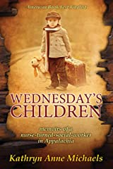 Wednesday's Children: The Memoirs of a Nurse-Turned-Social-Worker in Rural Appalachia Kindle Edition