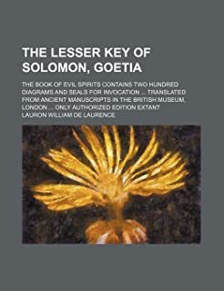 The Lesser Key of Solomon, Goetia; The Book of Evil Spirits Contains Two Hundred Diagrams and Seals for Invocation Transla...