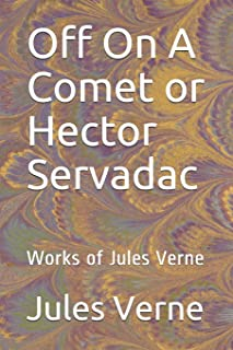 Off On A Comet or Hector Servadac: Works of Jules Verne