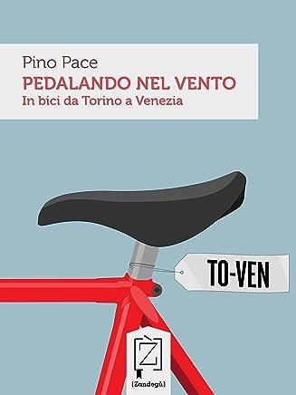 Pedalando nel Vento: In bici da Torino a Venezia (Gliuni)