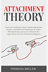 ATTACHMENT THEORY: Overcome Addictions Using Cognitive Behavioral Therapy. Find Relief From Depression & Anxiety With Mindfulness Exercises To Stimulate ... Series Book 3) (English Edition) eBook Kindle