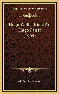 Hugo Wolfs Briefe An Hugo Faisst (1904)