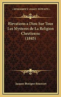 Elevations a Dieu Sur Tous Les Mysteres de La Religion Chretienne (1845)
