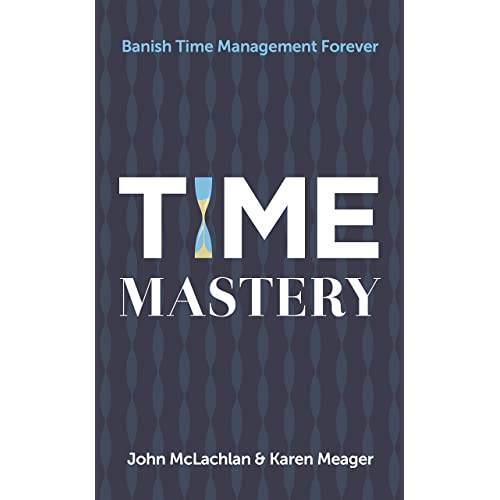 Time Mastery: Banish Time Management Forever