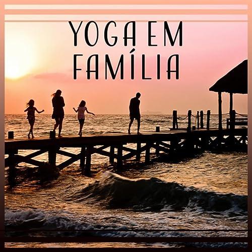 Yoga em Família - Desenvolver a Capacidade de Atenção e ...