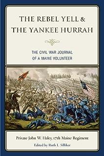 The Rebel Yell & the Yankee Hurrah: The Civil War Journal of a Maine Volunteer
