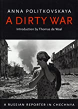 A Dirty War: A Russian Reporter in Chechnya (English Edition)