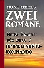 Zwei Romane: Heiße Fracht für Peru / Himmelfahrtskommando (German Edition)