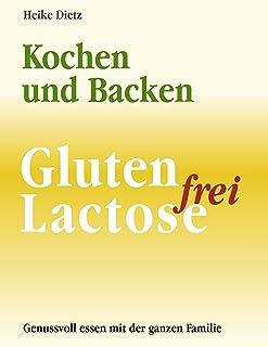 Gluten- und Lactosefrei Kochen und Backen: Ein Leitfaden fü