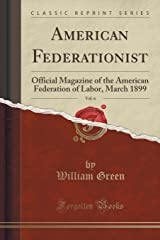 American Federationist, Vol. 6: Official Magazine of the American Federation of Labor, March 1899 (Classic Reprint) Paperback