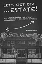 Let's Get Real ... Estate!: Simple, Proven, Step-by-Step Path to Success in Real Estate Investing