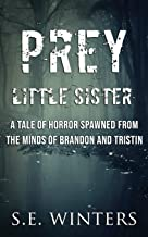 Prey Little Sister: A tale of horror spawned from the minds of Brandon Colbetzor and Tristin Yunkin
