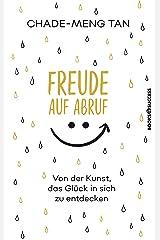 Freude auf Abruf: Von der Kunst das Glück in sich zu entdecken (German Edition) Kindle Edition