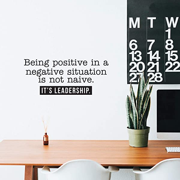 Vinyl Wall Art Decal Being Positive In A Negative Situation Is Not Naive It S Leadership 15 X 35 Modern Inspirational Quote For Home Bedroom Living Room Office School Decor Sticker
