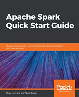 Apache Spark Quick Start Guide: Quickly learn the art of writing efficient big data applications with Apache Spark