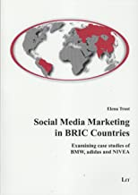 Social Media Marketing in BRIC Countries: Examining Case Studies of BMW, Adidas and Nivea
