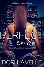 Perfect End: A Dark Romance Thriller (Beautiful Ashes Book 2)