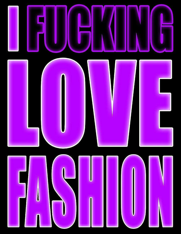 付属品数学的な静けさI Fucking Love Fashion: You Could Rip Off All Your Clothes and Shout Your Feelings to the World…or…You Could Express Yourself with This Book That Can be Used as a Journal or Notebook in Poppin' Purple…Your Choice