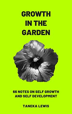 Growth in the Garden: 66 Notes on Self Growth and Self Development