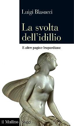 La svolta dellidillio: e altre pagine leopardiane (Saggi Vol. 861)