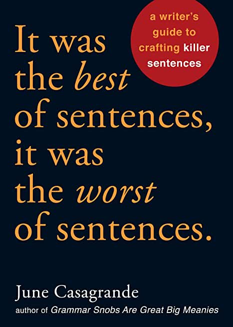 It Was the Best of Sentences, It Was the Worst of Sentences: A Writer's Guide to Crafting Killer Sentences (English Edition)
