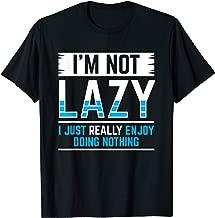 I'm Not Lazy I Just Enjoy Doing Nothing Design T-Shirt