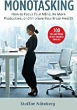 Monotasking: How to Focus Your Mind, Be More Productive, and Improve Your Brain Health